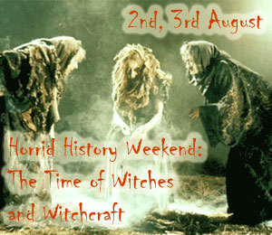 2nd, 3rd August – Horrid History Weekend: The Time of Witches and Witchcraft